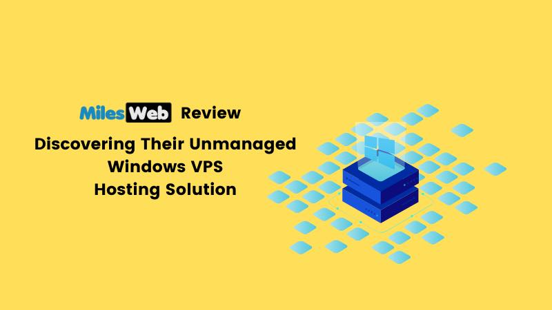 Milesweb Review: Discovering Their Unmanaged Windows Vps Hosting Solution